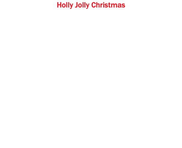 Holly Jolly Christmas Johnny Marks (c) 1962 Have a holly, jolly Christmas; It's the best time of the year I don't know if there'll be snow, but have a cup of cheer. Have a holly, jolly Christmas; And when you walk down the street Say Hello to friends you know and everyone you meet. Oh, ho, the mistletoe hung where you can see; Somebody waits for you; Kiss her once for me. Have a holly jolly Christmas, and in case you didn't hear, Oh by golly, have a holly, jolly Christmas this year.